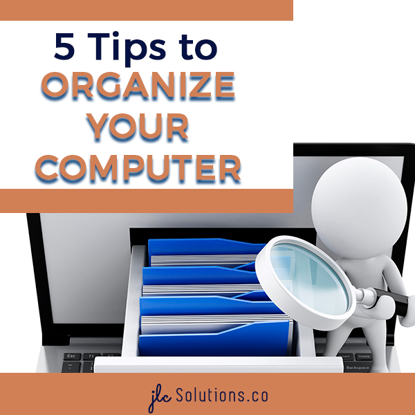 Get Your Computer Organized - jlcsolutions.co
