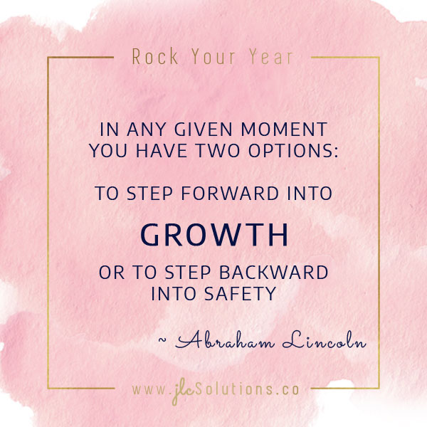 In any given moment you have two options: to step forward into growth or to step backward into safety. Abraham Lincoln quote supporting article Get Explosive Growth by Stacking Your Efforts