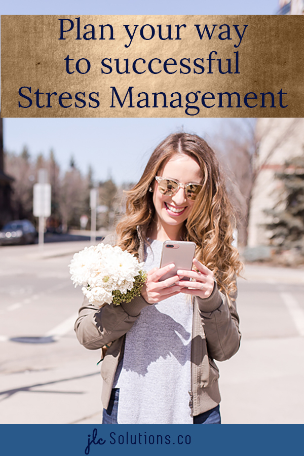 Plan Your Way to Successful Stress Management - jlcsolutions.co