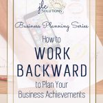 How to Work Backward to Plan Your Business Achievements